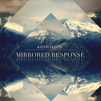 Mirrored Response by Keith Felch CD